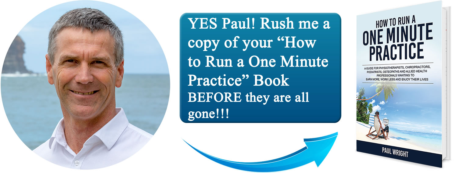 "YES Paul - Rush me a copy of ""How to Run a One Minute Practice"" Book BEFORE They Are All Gone!!!"